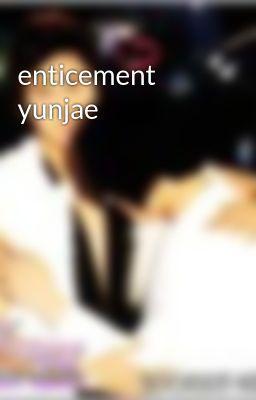 Đọc truyện enticement yunjae