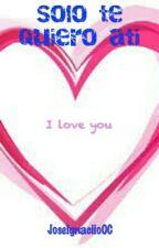 Solo te quiero a ti by JoseIgnaciio0C