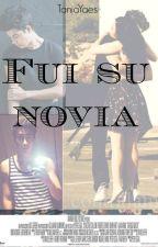 Fui su novia  [Mario Bautista] *Editando* by TaniaYaes