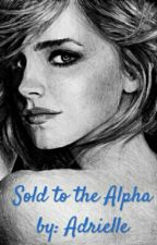 Sold to the Alpha by AdrielleCook
