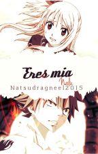 ||Eres Mia|| Nalu×Adaptada by natsudragneel2015