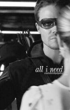 All I Need || Olicity by midnightarms