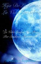 Hija de la Luna 2 : La vida de Selene by Princess-Suigintou