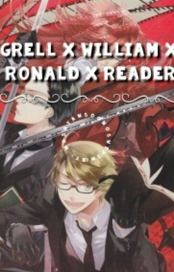 Grell x William x Ronald x Shinigami!reader (LEMON) [COMPLETE]