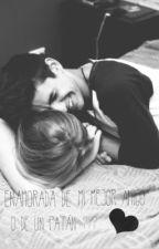 Enamorada de mi mejor amigo o de un Patán? (MB y ___) by FernandaArriagaa
