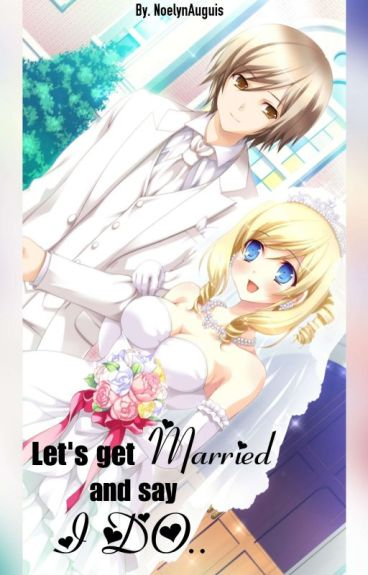 Let's Get Married,, And Say I Do.. by SoYouThinkYouKnowMe