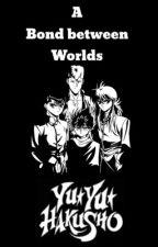 A Bond between Worlds: A Yu Yu Hakusho Fanfic by hahawyd