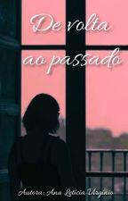 De Volta ao Passado (CONCLUIDO) by AnaLeticiaVirginio