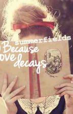 Because Love Decays by summerfields