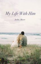 My Life With Him by Jackie_Moore