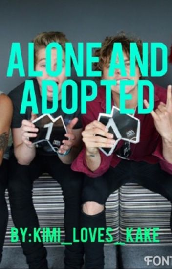 Alone and Adopted ~ 5SOS (Deleting Soon)