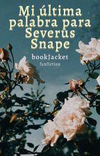 Mi última palabra para Severus Snape «Editando...Nuevamente :( » by BookJacket