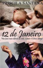 12 De Janeiro [PARADO POR TEMPO INDETERMINADO] by PriscilaSantana370