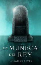 La muñeca del Rey. by LuisamarReyes