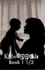 Kidnapped: Book 1 1/2 by Madi303