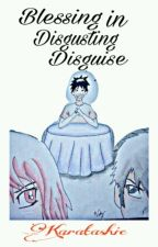 Blessing In Disgusting Disguise(UNDER-REVISION) by Karatashie
