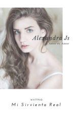 Mi sirvienta real by AlexandraJs