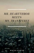 Mr. Heartthrob meets Ms. Transferee. by WINTERPainter