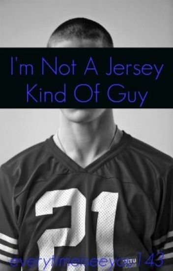 I'm Not A Jersey Kind Of Guy