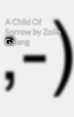 A Child Of Sorrow by Zoilo Galang