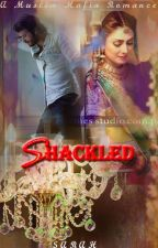 SHACKLED(A Muslim Mafia Romance) by SarahKhan321