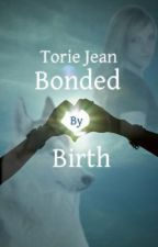 Bonded By Birth (Hiatus) by TorieJean