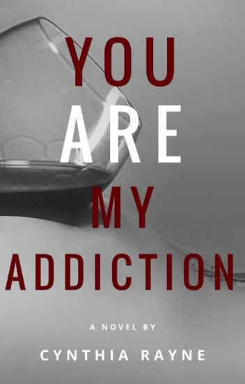 You Are My Addiction - #3 [18+ UNEDITED]