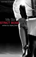 My So Strict Boss (Bachelor Series) by Aljane_Rose
