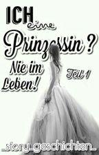 Ich eine Prinzessin? Nie im Leben! Teil 1 by _story__geschichten_