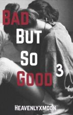 Bad but so good 3 by heavenlyxmoon