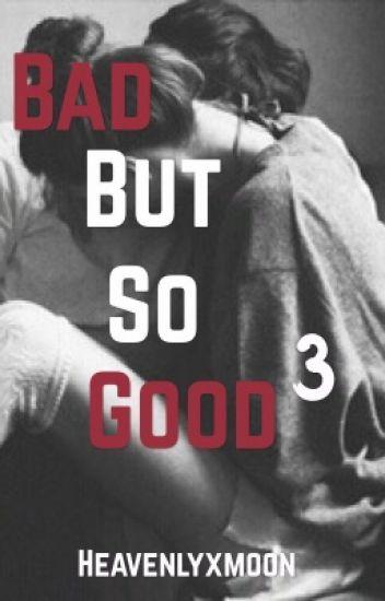 Bad but so good 3