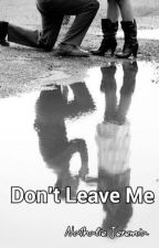 Don't leave me by nathaliejeremia