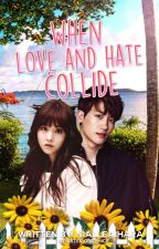 When Love and Hate Collide(K POP)(Under REVISION) by NialleAihara