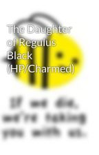 The Daughter of Regulus Black (HP/Charmed) by CecilTheAwesome