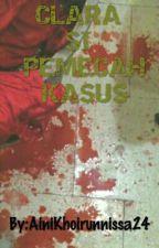 CLARA Si Pemecah Kasus by AiniKhoirunnissa24
