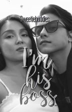 I'm His Boss (KathNiel) by Sweetiebuddies