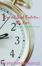 Exo and Snsd Fanfiction : My Love by PrettyPinkHeart21