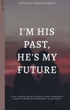 I'm His Past, He's My Future (2015) by babaeng_marupok