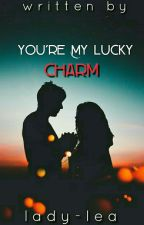 You're My Lucky Charm (UNDER EDITING) by lady-lea