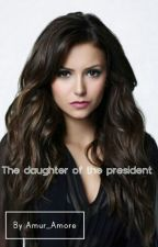 The daughter of the president #wattys2016  by keksik19