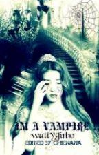 IM A VAMPIRE?! by wattygirl10
