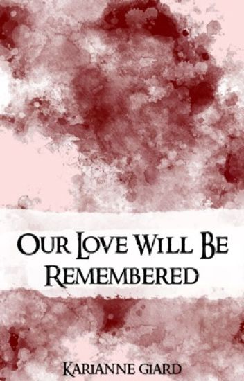 Our Love Will Be Remembered