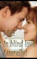 I fell in Blind Love. Literally. by naturefame
