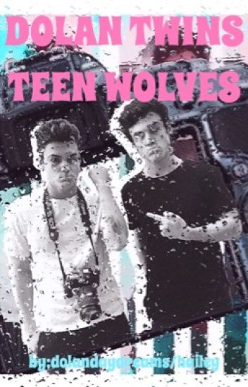 The Dolan Twins/Teen Wolves(Sexual Content)