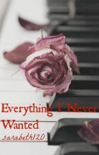 Everything I Never Wanted by sarabeth120