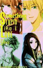 Something Stupid Like I Love You by mahoshunganomore