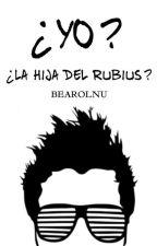 ¿Yo? ¿La Hija Del Rubius? #1 by _ChicaAnonymous_