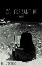 cool kids can't die by LetsGetDrunk