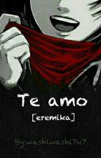 Te amo[eremika] by xxMySpacexx