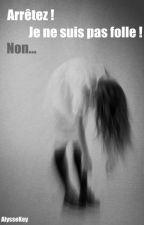 Arrêtez ! Je ne suis pas folle ! Non... by AlysseKey